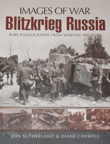 Blitzkrieg Russia, subtitled 'Images of War - Rare Photographs from Wartime Archives', by Jon Sutherland and Diane Cranwell